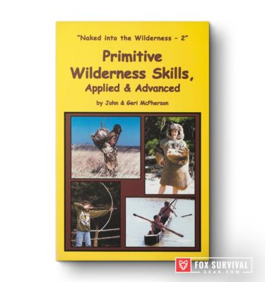 Primitive Wilderness Skills, Applied & Advanced: Naked into the Wilderness 2 by John McPherson & Geri McPherson